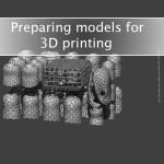 Preparing Models For 3D Printing